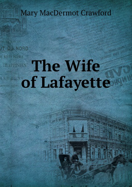 Mary MacDermot Crawford The Wife of Lafayette
