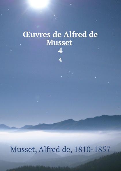 Alfred de Musset OEuvres de Alfred de Musset . 4 цена и фото