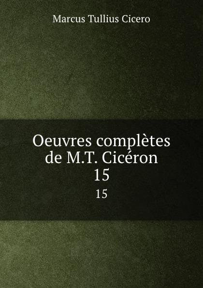 Marcus Tullius Cicero Oeuvres completes de M.T. Ciceron. 15 marcus cicero oeuvres completes t 1