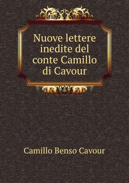Camillo Benso Cavour Nuove lettere inedite del conte Camillo di Cavour недорго, оригинальная цена