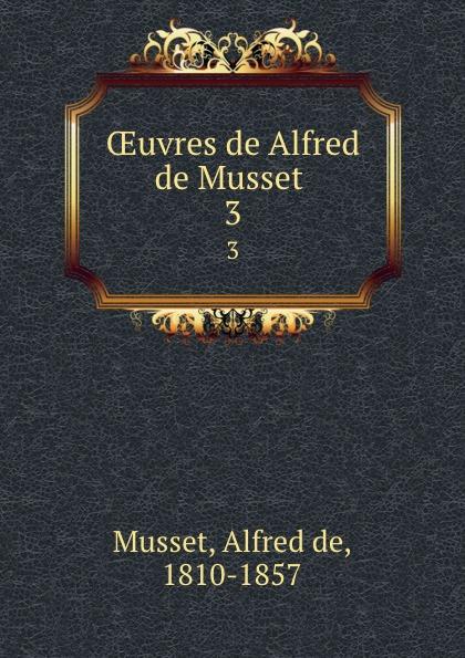 Alfred de Musset OEuvres de Alfred de Musset . 3 цена и фото