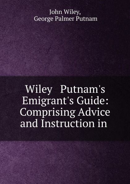 John Wiley Wiley . Putnam.s Emigrant.s Guide: Comprising Advice and Instruction in . limoni holiday лак для ногтей тон 716 7 мл