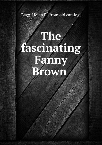 Helen F. Bagg The fascinating Fanny Brown
