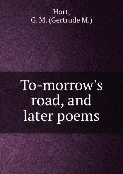 "To-morrow. s road, and later poems Эта книга — репринт оригинального издания (издательство""Portland..."