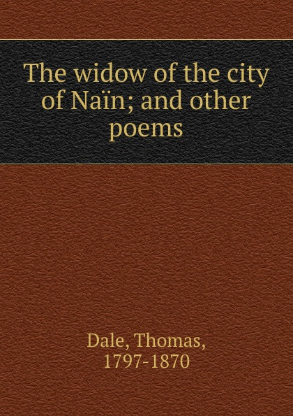 "The widow of the city of Nain; and other poems Эта книга — репринт оригинального издания (издательство""London..."