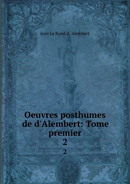 Фото - Jean le Rond d'Alembert Oeuvres posthumes de d.Alembert: Tome premier. 2 jean paul gaultier le male