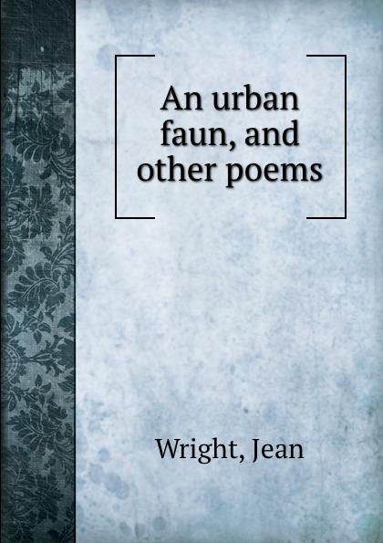 """An urban faun, and other poems Эта книга — репринт оригинального издания (издательство""""Boston..."""