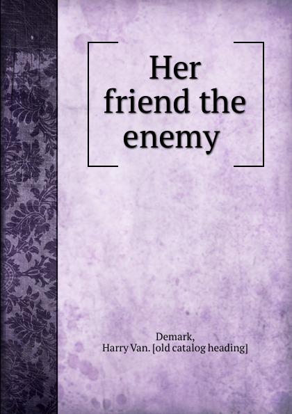 Harry Van. Demark Her friend the enemy бра demark 242025701
