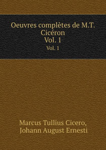 Marcus Tullius Cicero Oeuvres completes de M.T. Ciceron. Vol. 1 marcus cicero oeuvres completes t 1