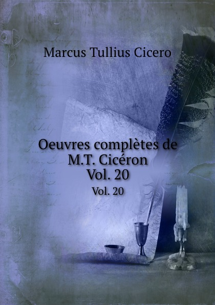 Marcus Tullius Cicero Oeuvres completes de M.T. Ciceron. Vol. 20 marcus cicero oeuvres completes t 1