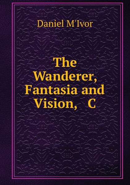 Daniel M'Ivor The Wanderer, Fantasia and Vision, . C