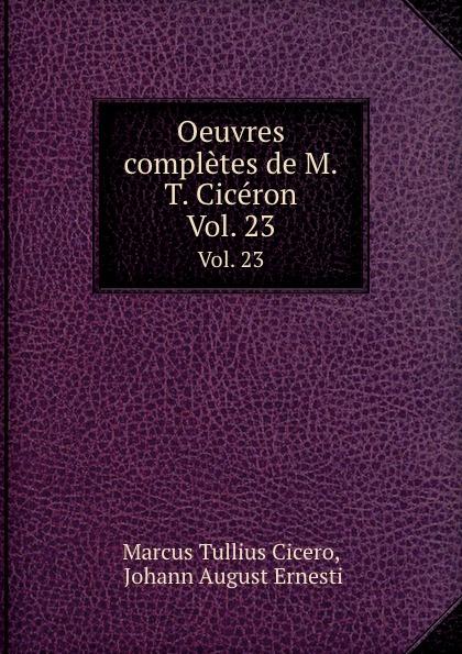 Marcus Tullius Cicero Oeuvres completes de M.T. Ciceron. Vol. 23 marcus cicero oeuvres completes t 1