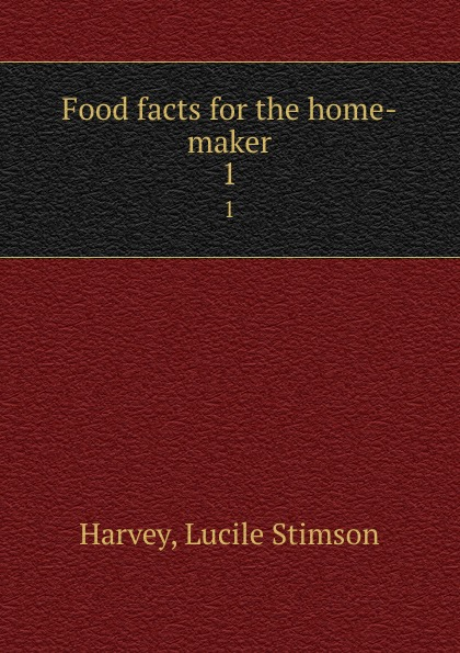 Lucile Stimson Harvey Food facts for the home-maker. 1