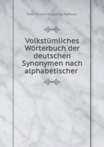 Volkstumliches Worterbuch der deutschen Synonymen nach alphabetischer .