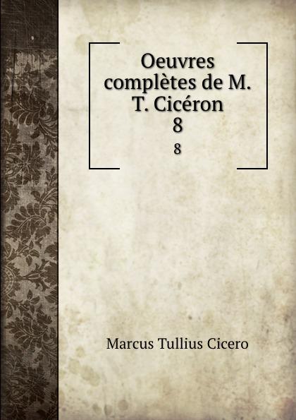 Marcus Tullius Cicero Oeuvres completes de M.T. Ciceron. 8 marcus cicero oeuvres completes t 1