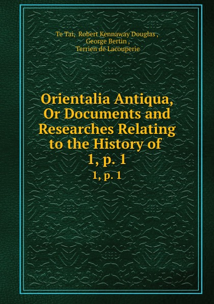 Te Tai Orientalia Antiqua, Or Documents and Researches Relating to the History of . 1,.p. 1