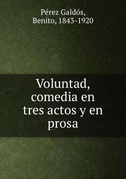 """Voluntad, comedia en tres actos y en prosa Эта книга — репринт оригинального издания (издательство""""Madrid..."""