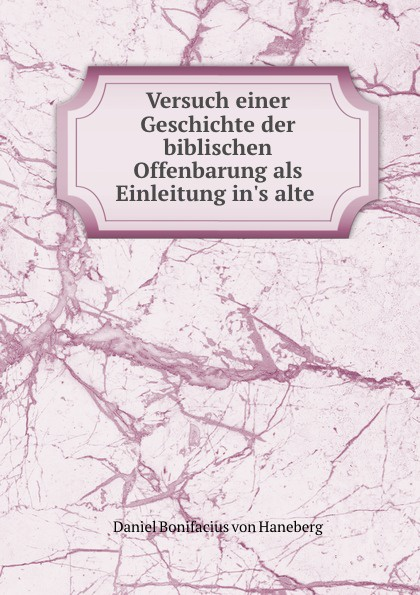 Daniel Bonifacius von Haneberg Versuch einer Geschichte der biblischen Offenbarung als Einleitung in.s alte . daniel gralath versuch einer geschichte danzigs 1 band