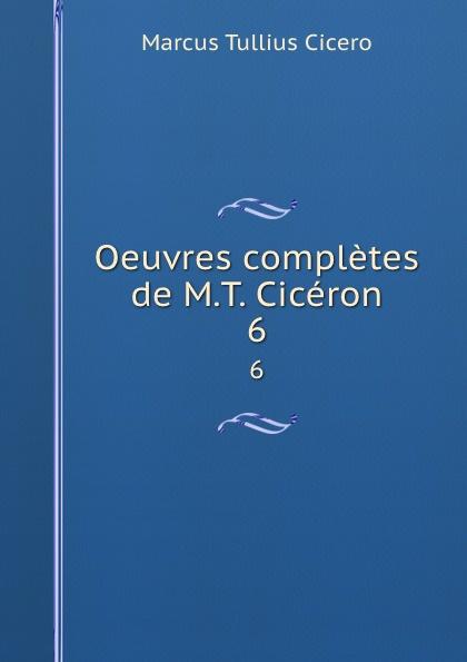 Marcus Tullius Cicero Oeuvres completes de M.T. Ciceron. 6 marcus cicero oeuvres completes t 1