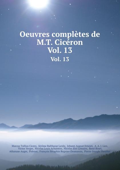 Marcus Tullius Cicero Oeuvres completes de M.T. Ciceron. Vol. 13 marcus cicero oeuvres completes t 1