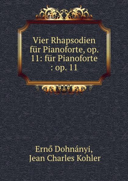 Ernő Dohnányi Vier Rhapsodien fur Pianoforte, op. 11: Pianoforte : 11