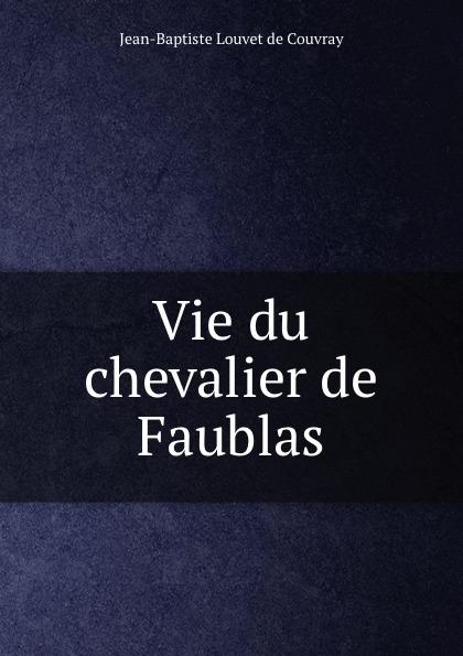 Jean-Baptiste Louvet de Couvray Vie du chevalier de Faublas