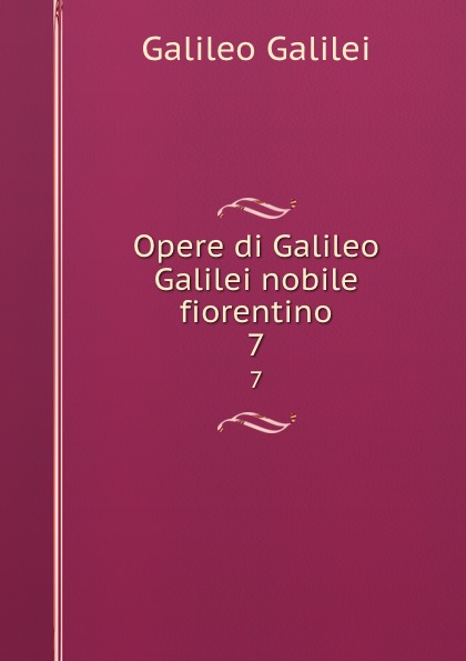 Galileo Galilei Opere di Galileo Galilei nobile fiorentino. 7 jakob buhrer galileo galilei