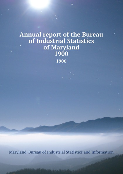 Maryland. Bureau of Industrial Statistics and Information Annual report of the Bureau of Industrial Statistics of Maryland. 1900 junya watanabe бермуды