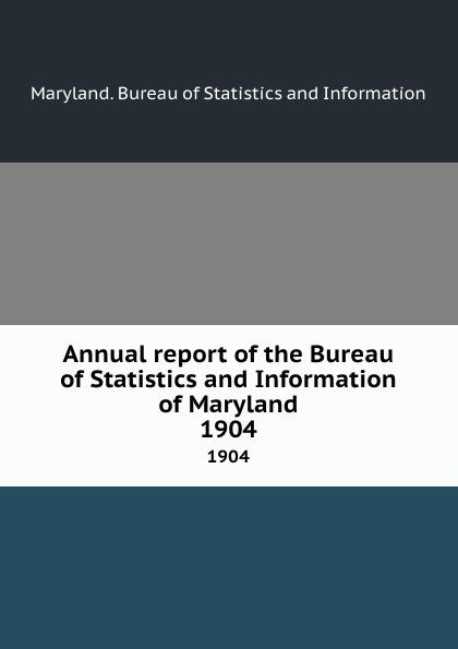 Maryland. Bureau of Statistics and Information Annual report of the Bureau of Statistics and Information of Maryland. 1904 maryland mapping agency second report of maryland mapping agency