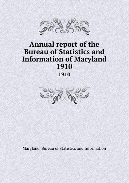 Maryland. Bureau of Statistics and Information Annual report of the Bureau of Statistics and Information of Maryland. 1910 maryland mapping agency second report of maryland mapping agency