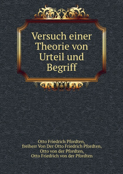 Versuch einer Theorie von Urteil und Begriff.  Редкие, забытые и малоизвестные книги, изданные с петровских времен...