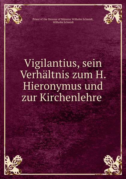 Priest of the Diocese of Münster Wilhelm Schmidt Vigilantius, sein Verhaltnis zum H. Hieronymus und zur Kirchenlehre . hieronymus ludwig wilhelm völker d h l w volkers forsttechnologie