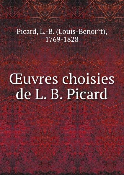 Louis-Benoît Picard OEuvres choisies de L. B. Picard