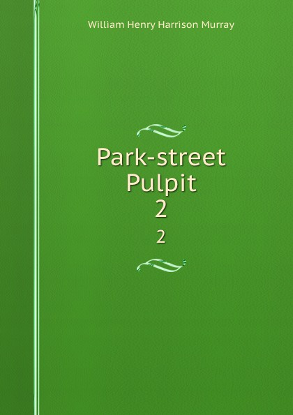 William Henry Harrison Murray Park-street Pulpit. 2