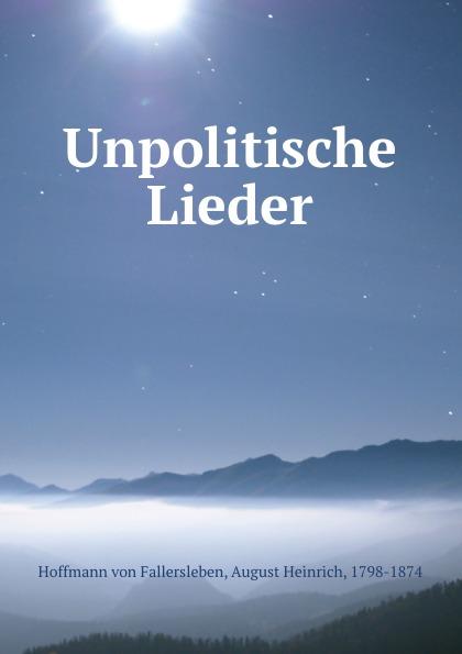 Hoffmann von Fallersleben Unpolitische Lieder august hoffmann von fallersleben unpolitische lieder von hoffmann von fallersleben