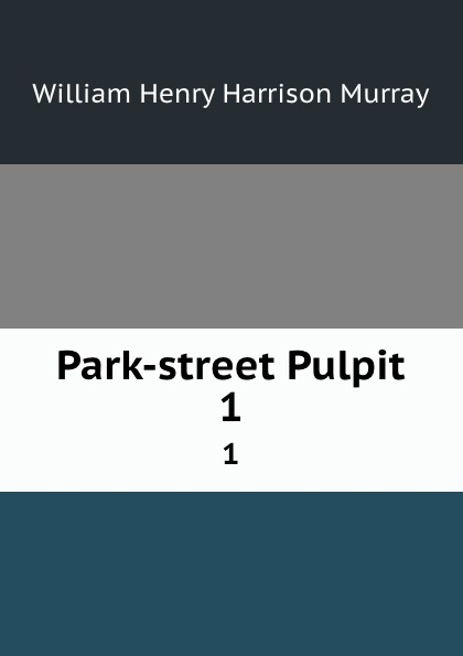 William Henry Harrison Murray Park-street Pulpit. 1