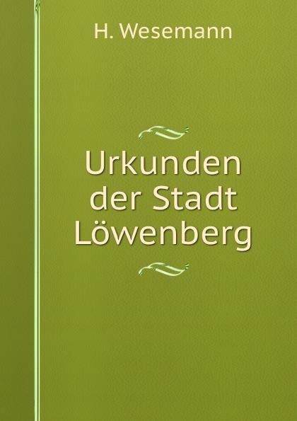 Urkunden der Stadt Lowenberg Эта книга — репринт оригинального издания...