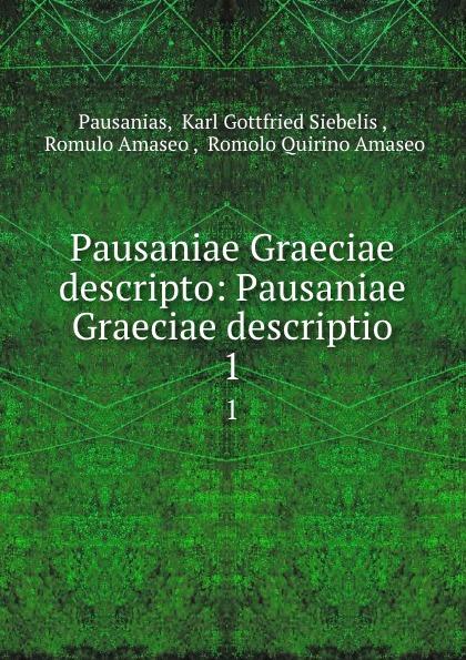 Karl Gottfried Siebelis Pausanias Pausaniae Graeciae descripto: Pausaniae Graeciae descriptio. 1 immanuel bekker pausaniae de situ graeciae volume 2 french edition