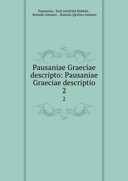 Karl Gottfried Siebelis Pausanias Pausaniae Graeciae descripto: Pausaniae Graeciae descriptio. 2 immanuel bekker pausaniae de situ graeciae volume 2 french edition