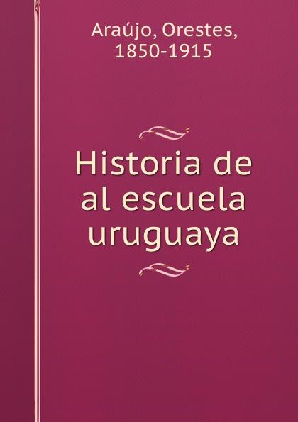 Orestes Araújo Historia de al escuela uruguaya orestes araújo historia compendiada de la civilizacion uruguaya 1 2