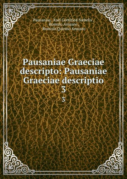Karl Gottfried Siebelis Pausanias Pausaniae Graeciae descripto: Pausaniae Graeciae descriptio. 3 immanuel bekker pausaniae de situ graeciae volume 2 french edition