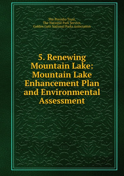 The Presidio Trust 5. Renewing Mountain Lake: Mountain Lake Enhancement Plan and Environmental Assessment