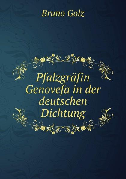 Bruno Golz Pfalzgrafin Genovefa in der deutschen Dichtung bruno golz pfalzgrafin genovefa in der deutschen dichtung classic reprint