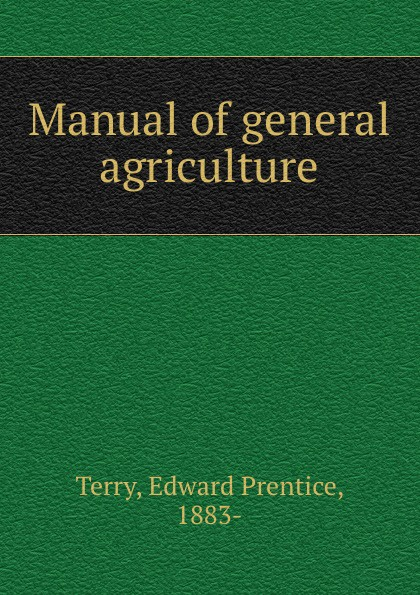 Edward Prentice Terry Manual of general agriculture bdg