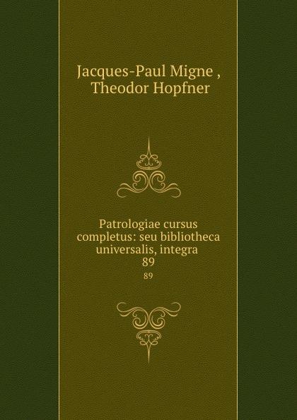 Jacques-Paul Migne Patrologiae cursus completus: seu bibliotheca universalis, integra . 89 jacques paul migne patrologiae cursus completus series graeca accurante j p migne volume 15