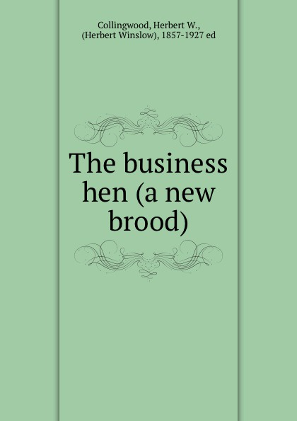 Herbert W. Collingwood The business hen (a new brood)