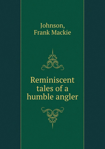 Frank Mackie Johnson Reminiscent tales of a humble angler