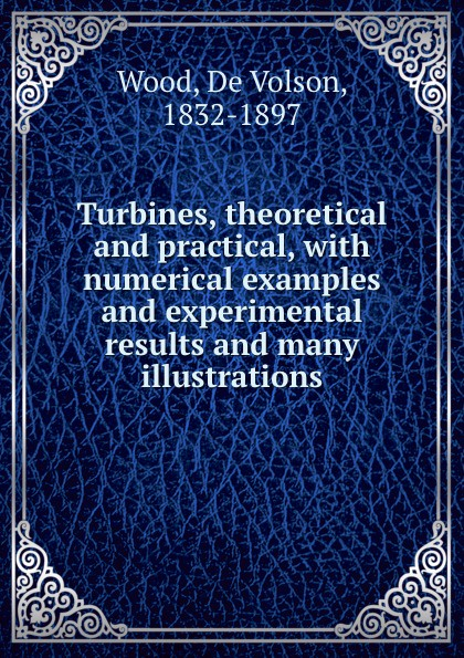 de Volson Wood Turbines, theoretical and practical, with numerical examples and experimental results and many illustrations de volson wood the luminiferous aether