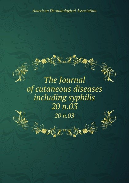 The Journal of cutaneous diseases including syphilis. 20 n.03
