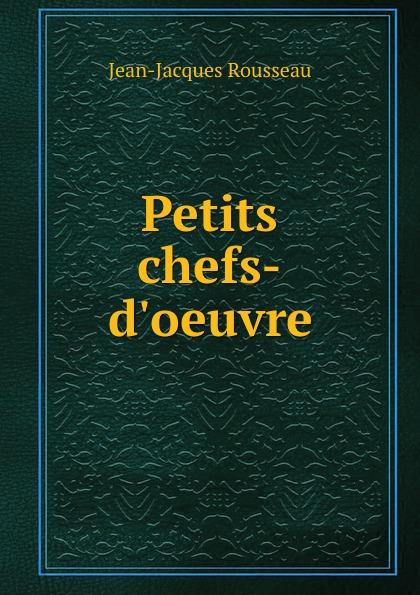 Жан-Жак Руссо Petits chefs-d.oeuvre